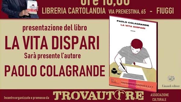 """Fiuggi, Paolo Colagrande presenta """"La vita dispari"""""""